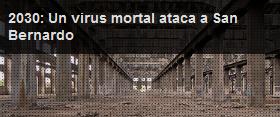 2030: Un virus mortal ataca a San Bernardo