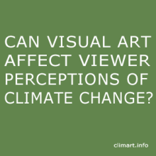 CAN VISUAL ART AFFECT VIEWER PERCEPTIONS OF CLIMATE CHANGE? climart.info